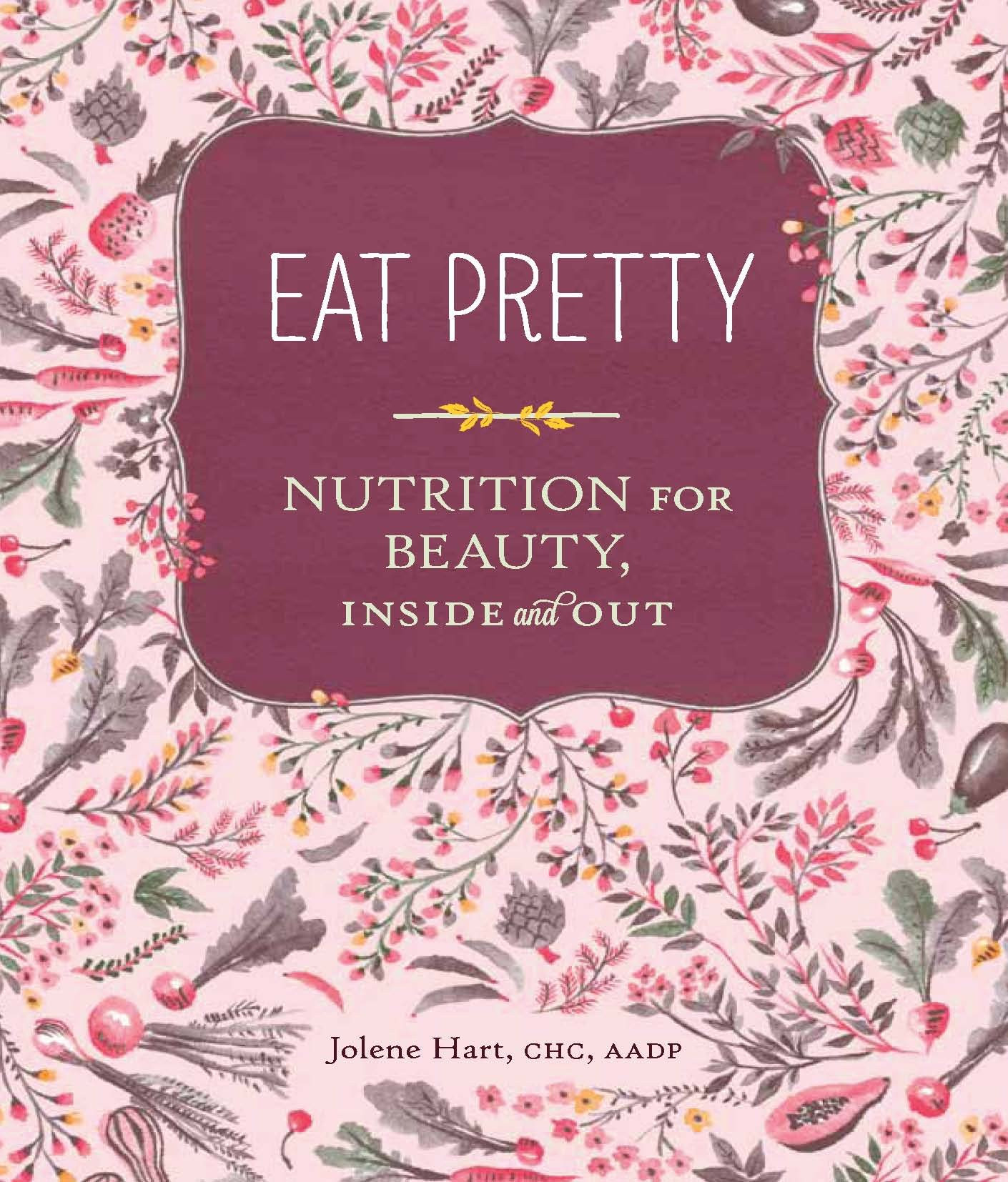 Eat Pretty Nutrition for Beauty Inside and Out Jolene Hart Amazon Books