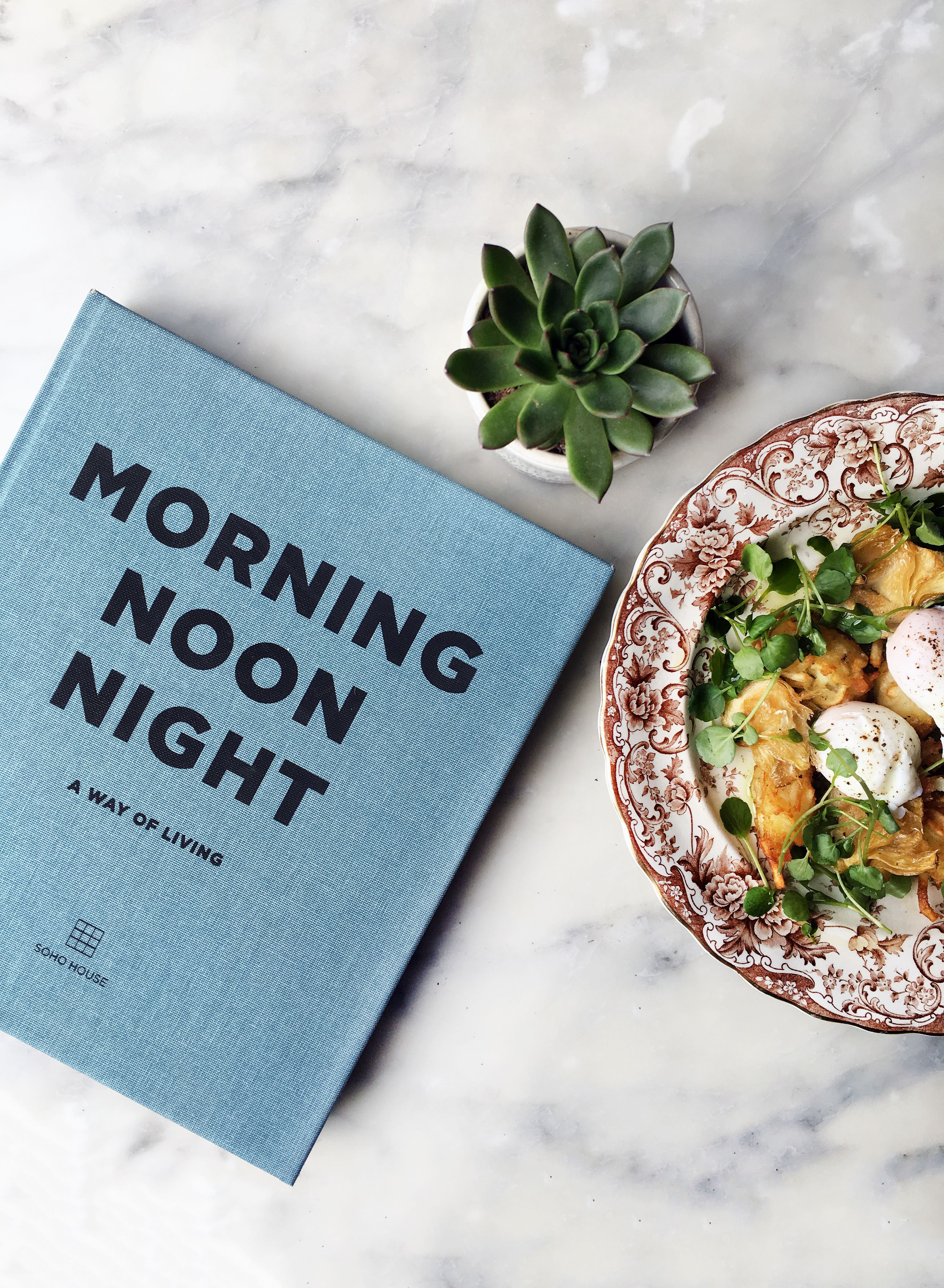 Morning Noon Night A Way of Living from Soho House follows the bestselling Eat